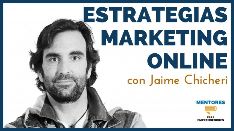 Estrategias de marketing online de éxito, con Jaime Chicheri