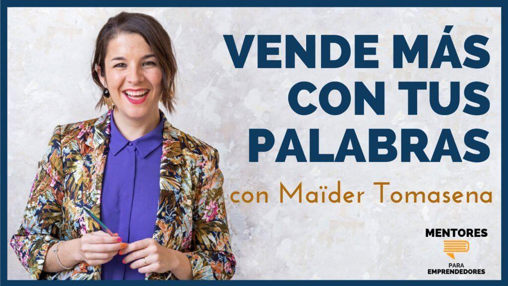 Cómo Vender Más Con Tus Palabras, con Maïder Tomasena - Copywriting - MENTORES