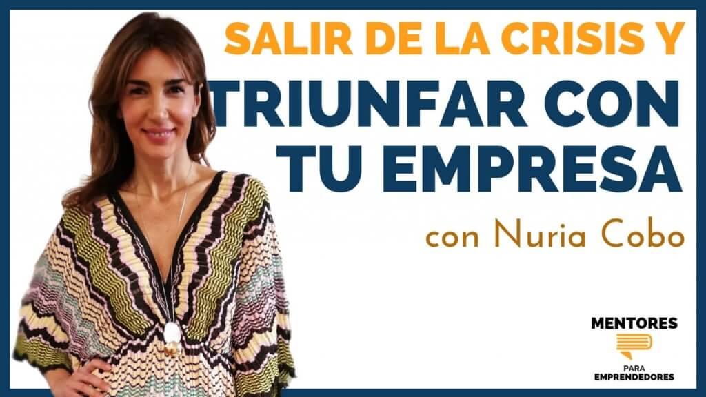 Cómo salir de la Crisis y triunfar con tu empresa, con Nuria Cobo - MENTORES