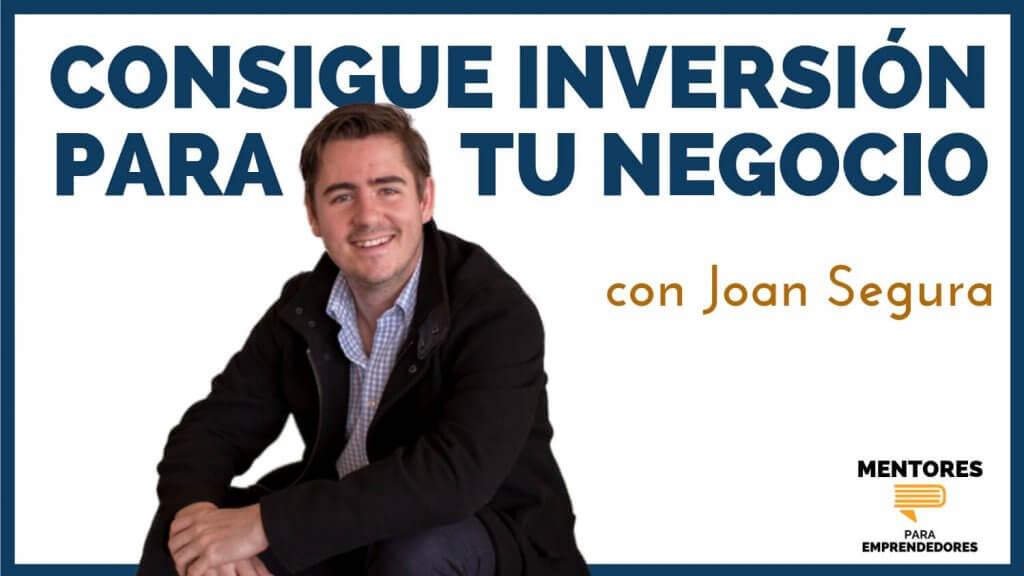 Invierte y consigue inversión para negocios, con Joan Segura - MENTORES - Equity Crowdfunding
