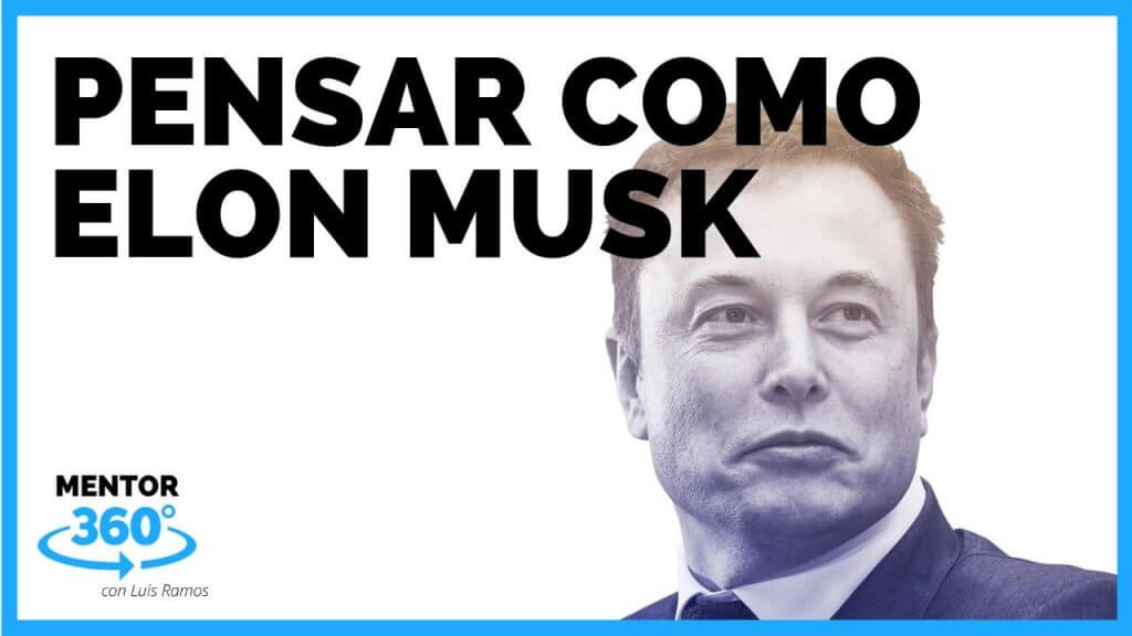 Cómo pensar como Elon Musk - MENTOR360