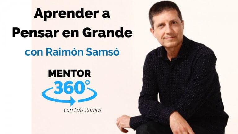 Aprender a Pensar en Grande, con Raimón Samsó | MENTOR360