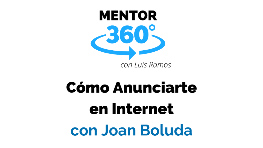 Cómo Anunciarte en Internet - Joan Boluda - Marketing Online - MENTOR360