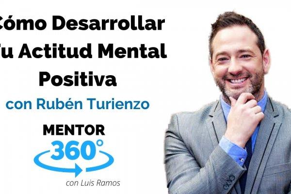 Cómo Desarrollar Tu Actitud Mental Positiva, con Rubén Turienzo | MENTOR360