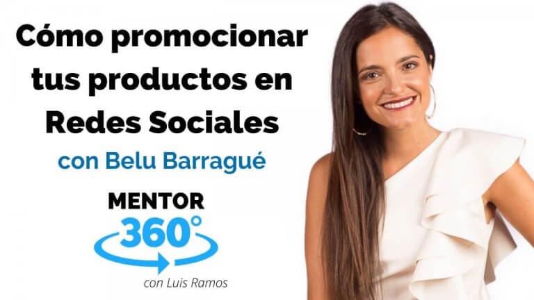 Cómo Promocionar Tus Productos en Redes Sociales, con Belu Barragué | MENTOR360