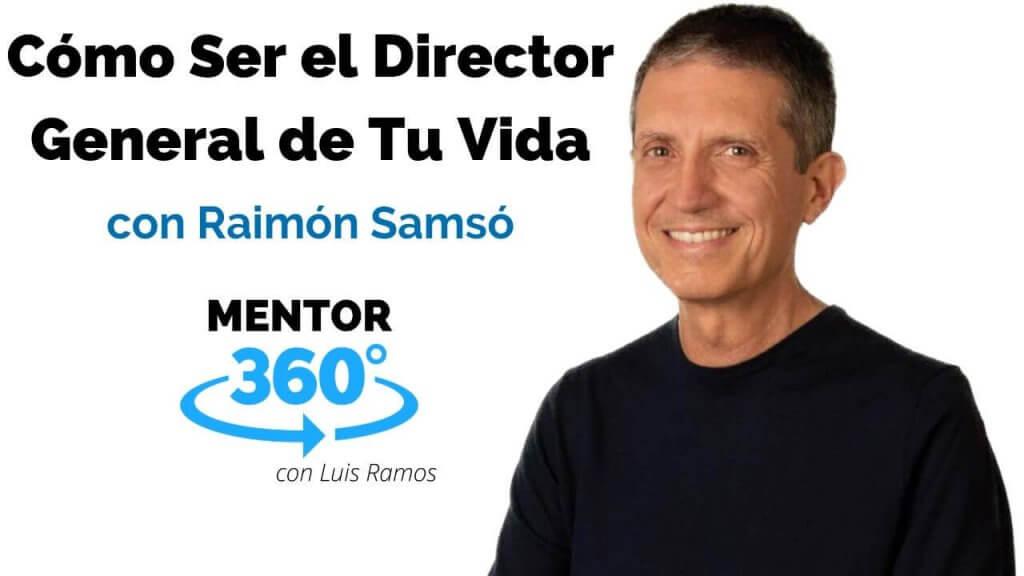 Cómo Ser El Director General de Tu Vida, con Raimón Samsó - DESARROLLO PERSONAL - MENTOR360 2