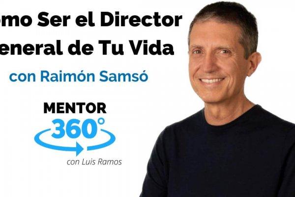 Cómo Ser El Director General de Tu Vida, con Raimón Samsó | MENTOR360