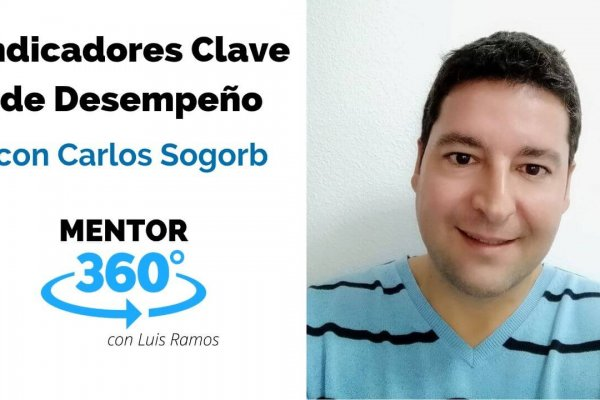 Indicadores Clave de Desempeño, con Carlos Sogorb | MENTOR360