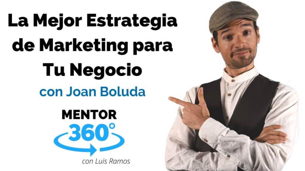 La Mejor Estrategia de Marketing para Tu Negocio, con Joan Boluda - MARKETING - MENTOR360