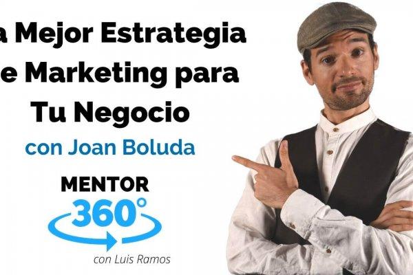La Mejor Estrategia de Marketing para Tu Negocio, con Joan Boluda | MENTOR360