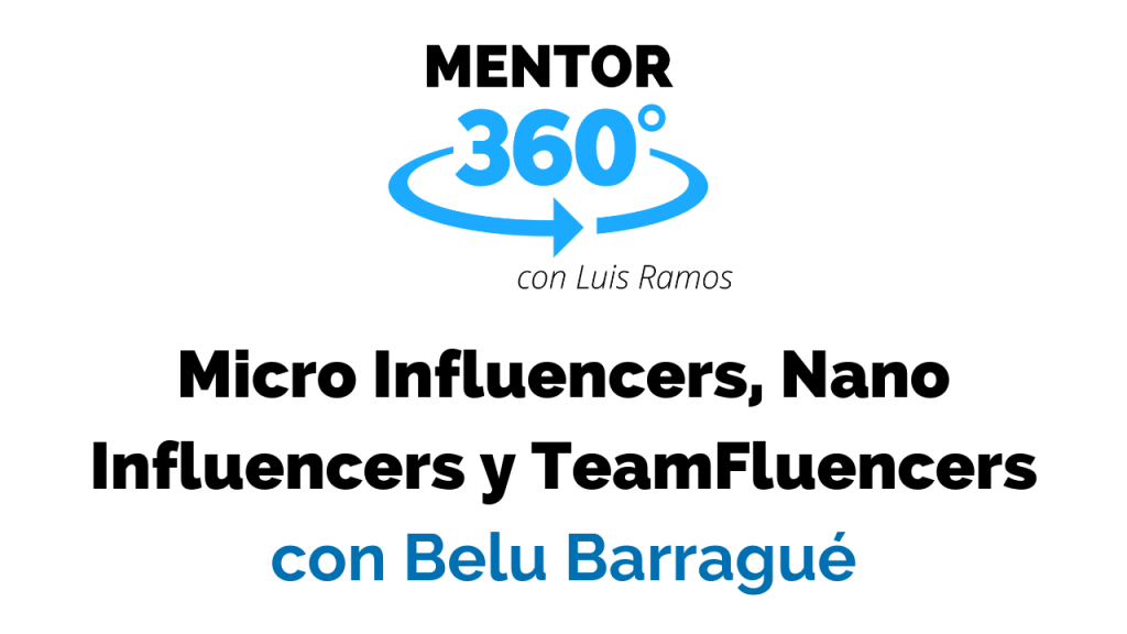 Micro Influencers, Nano Influencers y TeamFluencers - MENTOR360
