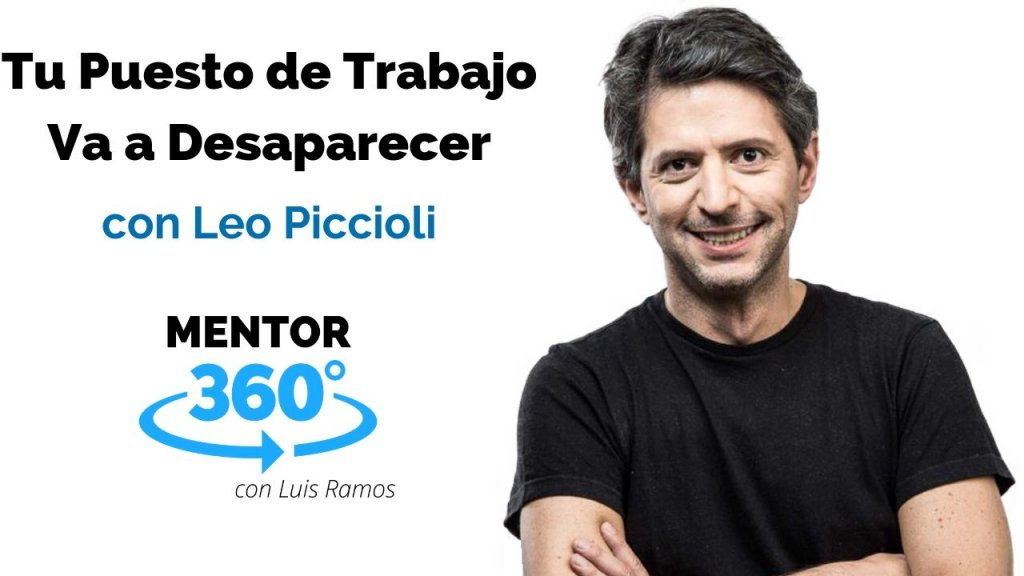 Tu Puesto de Trabajo Va a Desaparecer, con Leo Piccioli - LIDERAZGO - MENTOR360