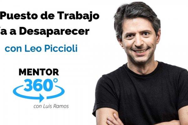 Tu Puesto de Trabajo Va a Desaparecer, con Leo Piccioli | MENTOR360