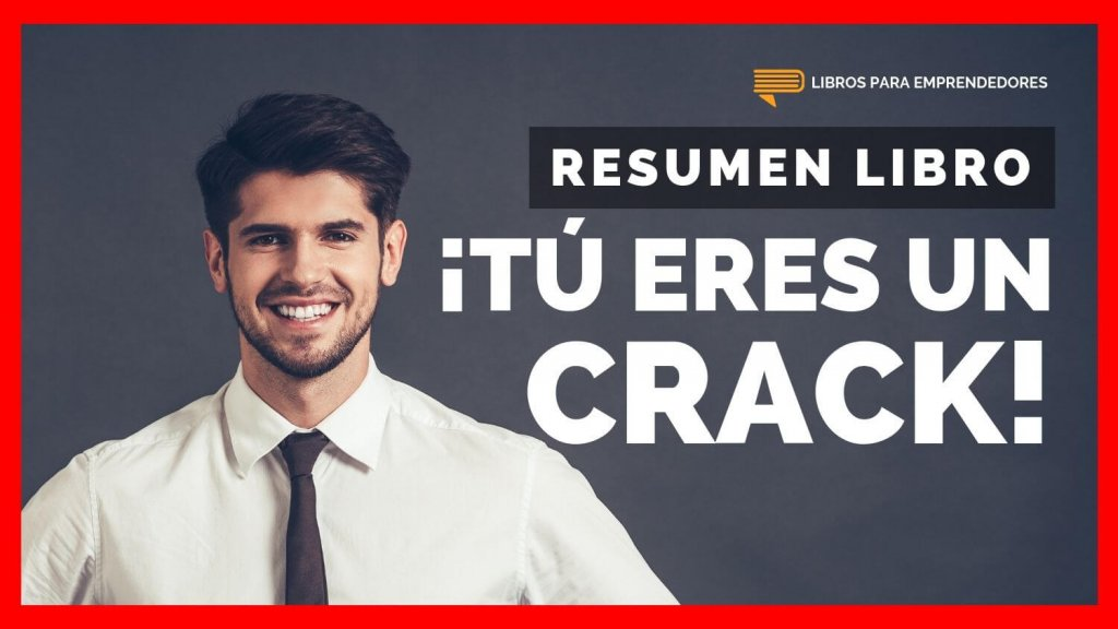 Tú Eres Un Crack - Un Resumen de Libros para Emprendedores