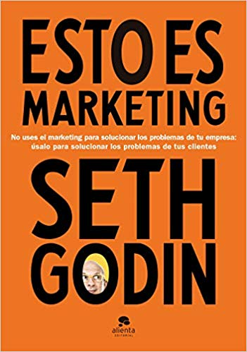 Esto Es Marketing, de Seth Godin - Un Resumen de Libros para Emprendedores