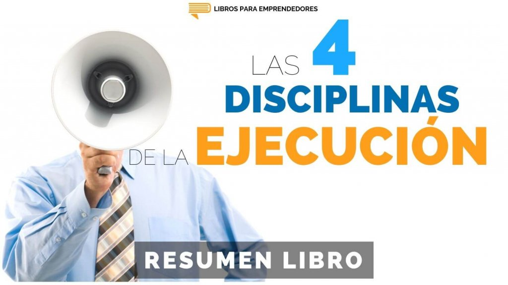 Las 4 Disciplinas de la Ejecución - Un Resumen de Libros para Emprendedores