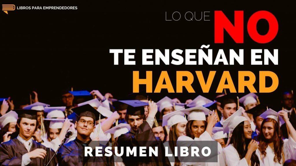 Lo Que No Te Enseñan en Harvard - Un Resumen de Libros para Emprendedores