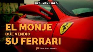El Monje Que Vendió Su Ferrari - Un Resumen de Libros para Emprendedores